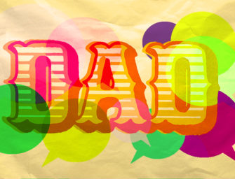 """My Dad is a Total…"" Four Things You Want Your Teen to Say About You"